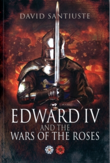 Edward IV and the Wars of the Roses, Paperback Book