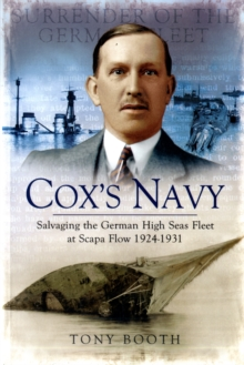 Cox's Navy: Salvaging the German High Seas Fleet at Scapa Flow 1924-1931, Paperback / softback Book
