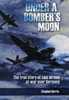 Under a Bomber's Moon : The True Story of Two Airmen at War Over Germany, Hardback Book