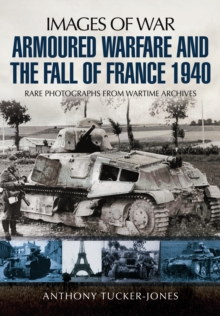 Armoured Warfare and the Fall of France : Rare Photographs from Wartime Archives, Paperback Book