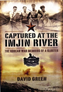 Captured at the Imjin River: the Korean War Memoirs of a Gloster, Paperback / softback Book
