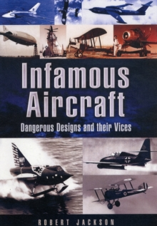 Infamous Aircraft : Dangerous Designs and Their Vices, Paperback Book