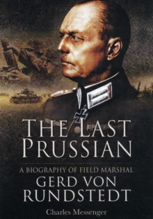 The Last Prussian : A Biography of Field Marshal Gerd Von Rundstedt, Hardback Book