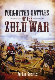 Forgotten Battles of the Zulu War, Hardback Book