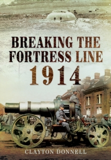 Breaking the Fortress Line 1914, Hardback Book