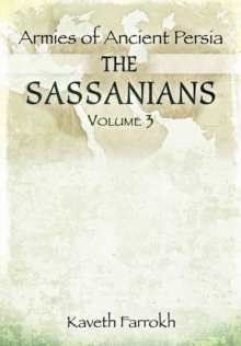 The Armies of Ancient Persia: the Sassanians, Hardback Book