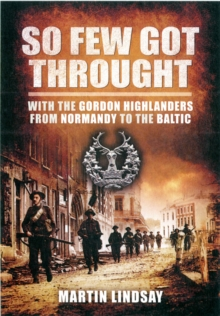 So Few Got through: With the Gordon Highlanders From Normandy to the Baltic, Paperback / softback Book
