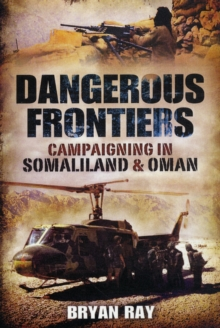 Dangerous Frontiers : Campaigning in Somaliland and Oman, Paperback / softback Book