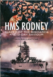 HMS Rodney : Slayer of the Bismarck and D-Day Saviour, Paperback / softback Book