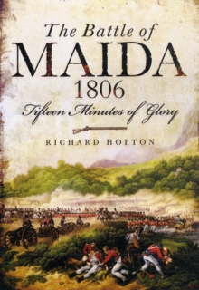 Battle of Maida 1806: Fifteen Minutes of Glory, Paperback / softback Book
