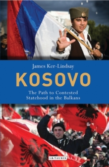 Kosovo : The Path to Contested Statehood in the Balkans, Hardback Book
