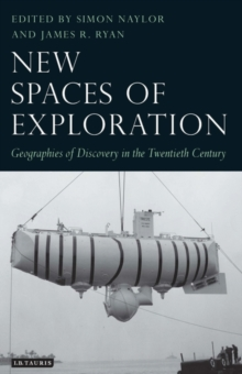 New Spaces of Exploration : Geographies of Discovery in the Twentieth Century, Hardback Book