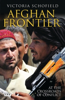 Afghan Frontier : At the Crossroads of Conflict, Paperback / softback Book