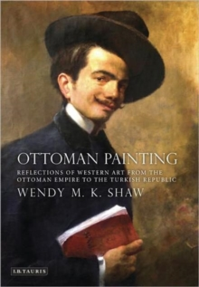 Ottoman Painting : Reflections of Western Art from the Ottoman Empire to the Turkish Republic, Hardback Book