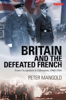 Britain and the Defeated French : From Occupation to Liberation, 1940-1944, Hardback Book