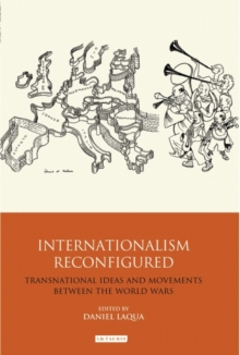 Internationalism Reconfigured : Transnational Ideas and Movements Between the World Wars, Hardback Book