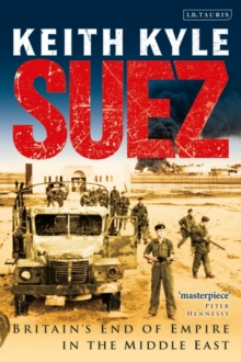 Suez : Britain's End of Empire in the Middle East, Paperback / softback Book