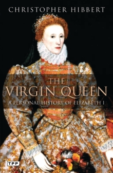 The Virgin Queen : A Personal History of Elizabeth I, Paperback / softback Book