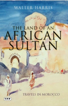 The Land of an African Sultan : Travels in Morocco, Paperback / softback Book