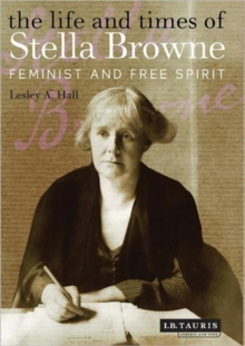 The Life and Times of Stella Browne : Feminist and Free Spirit, Hardback Book