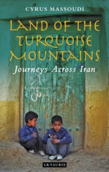 Land of the Turquoise Mountains : Journeys Across Iran, Hardback Book