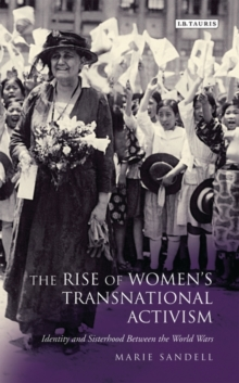 The Rise of Women's Transnational Activism : Identity and Sisterhood Between the World Wars, Hardback Book