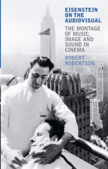 Eisenstein on the Audiovisual : The Montage of Music, Image and Sound in Cinema, Paperback / softback Book