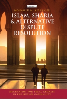 Islam, Shari'a and Alternative Dispute Resolution : Mechanisms for Legal Redress in the Muslim Community, Hardback Book