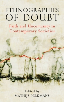 Ethnographies of Doubt : Faith and Uncertainty in Contemporary Societies, Hardback Book