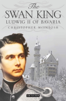 The Swan King : Ludwig II of Bavaria, Paperback Book