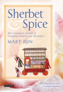 Sherbet and Spice : The Complete Story of Turkish Sweets and Desserts, Hardback Book