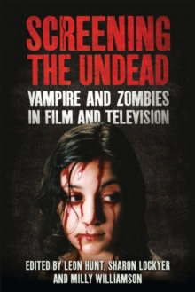 Screening the Undead : Vampires and Zombies in Film and Television, Paperback Book