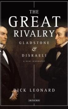 The Great Rivalry : Disraeli and Gladstone, Hardback Book