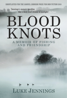 Blood Knots : Of Fathers, Friendship and Fishing, Paperback / softback Book