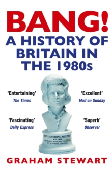 Bang! : A History of Britain in the 1980s, Paperback Book