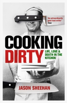 Cooking Dirty : Life, Love and Death in the Kitchen, Paperback Book