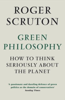 Green Philosophy : How to think seriously about the planet, Paperback / softback Book