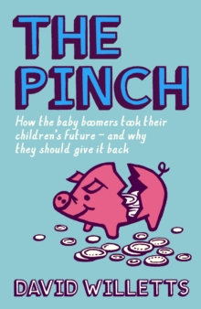 The Pinch : How the Baby Boomers Took Their Children's Future - And Why They Should Give It Back, Hardback Book