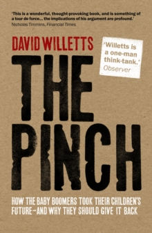 The Pinch : How the Baby Boomers Took Their Children's Future - And Why They Should Give It Back, Paperback Book