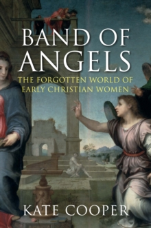 Band of Angels : The Forgotten World of Early Christian Women, Hardback Book