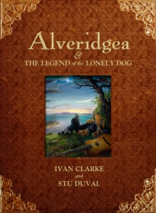 Alveridgea and the Legend of the Lonely Dog, Hardback Book