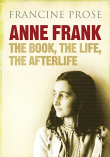 Anne Frank : The Book, the Life, the Afterlife, Hardback Book