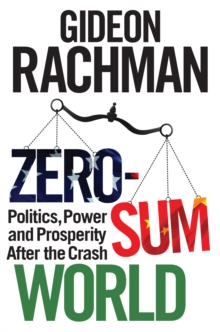 Zero-Sum World : Politics, Power and Prosperity After the Crash, Hardback Book