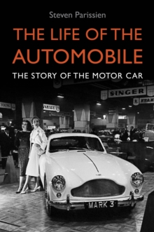 The Life of the Automobile : A New History of the Motor Car, Hardback Book