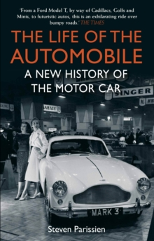 The Life of the Automobile : A New History of the Motor Car, Paperback Book