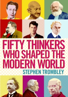 Fifty Thinkers Who Shaped the Modern World, Hardback Book