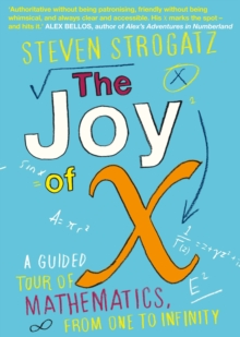 The Joy of X : A Guided Tour of Mathematics, from One to Infinity, Paperback / softback Book