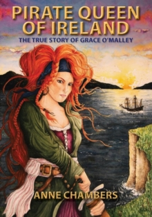 Pirate Queen of Ireland : The True Story of Grace O'Malley, Paperback Book