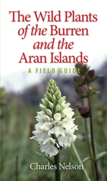 The Wild Plants of the Burren & the Aran Islands, Paperback Book