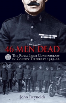 46 Men Dead : The Royal Irish Constabulary in County Tipperary 1919-22, Paperback Book